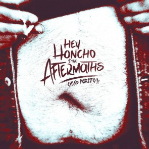 HEY HONCHO & THE AFTERMATHS - Chico Purito! LP