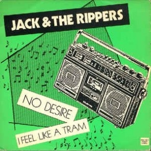 JACK & THE RIPPERS - No Desire / I Feel Like A Tram  RE 7""
