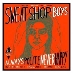 SWEATSHOP BOYS - Always Polite, Never Happy 7''