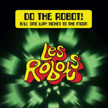 "LES ROBOTS ""Do The Robot! / One Way Ticket To The Moon"" 7"""