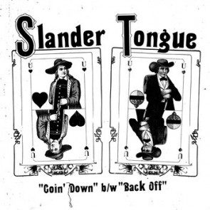 "SLANDER TONGUE ""Goin' Down b/w Back Off"" 7"""