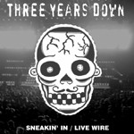 THREE YEARS DOWN 'Sneakin' In / Live Wire' 7inch