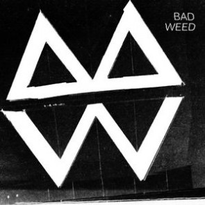 "BAD WEED- Self Titled 7"""