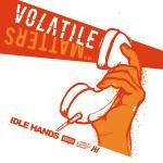 IDLE HANDS - Volatile Matters EP