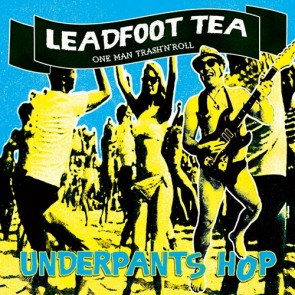 "LEADFOOT TEA - Underpants Hop 7"""