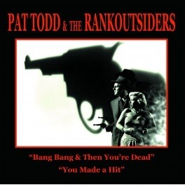 PAT TODD & THE RANKOUTSIDERS - Bang Bang & Then You're Dead / You Made A Hit 7""