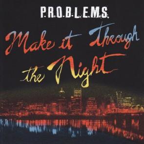 P.R.O.B.L.E.M.S. - Make It Throught The Night LP