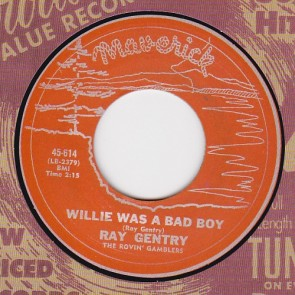 RAY GENTRY - Willie Was A Bad Boy 7""