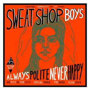 SWEATSHOP BOYS - Always Polite, Never Happy 7''